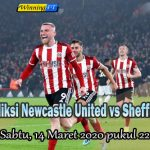 Prediksi Newcastle United vs Sheffield United 14 Maret 2020
