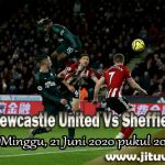 Prediksi Newcastle United Vs Sheffield United 21 Juni 2020